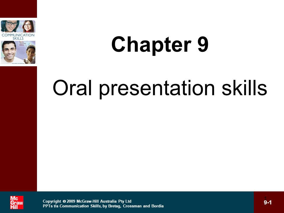 Copyright 2009 McGraw-Hill Australia Pty Ltd PPTs t/a Communication Skills, by Bretag, Crossman and Bordia 9-1 1 Chapter 9 Oral presentation skills