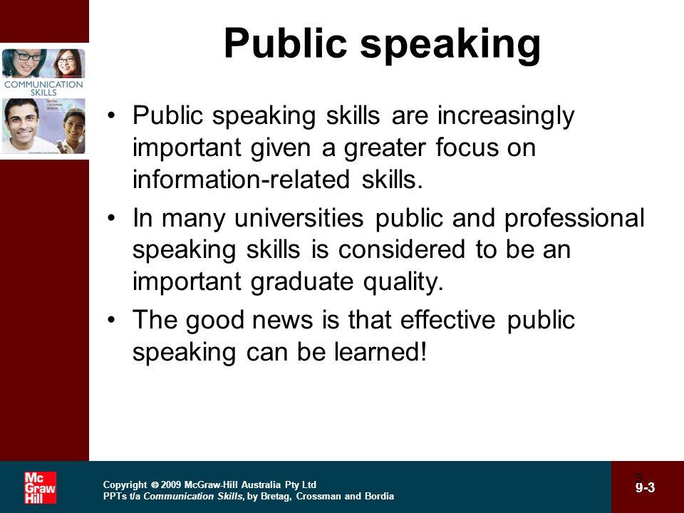 Copyright 2009 McGraw-Hill Australia Pty Ltd PPTs t/a Communication Skills, by Bretag, Crossman and Bordia 9-3 3 Public speaking Public speaking skill
