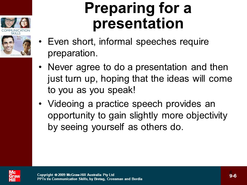 Copyright 2009 McGraw-Hill Australia Pty Ltd PPTs t/a Communication Skills, by Bretag, Crossman and Bordia 9-6 6 Preparing for a presentation Even sho