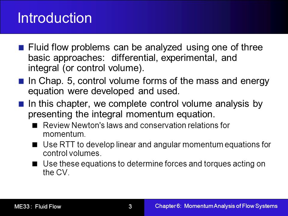 Chapter 6: Momentum Analysis of Flow Systems ME33 : Fluid Flow 4 Objectives After completing this chapter, you should be able to Identify the various kinds of forces and moments acting on a control volume.