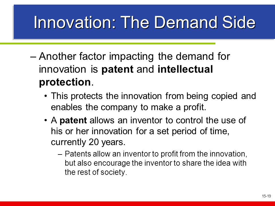 15-19 Innovation: The Demand Side –Another factor impacting the demand for innovation is patent and intellectual protection.