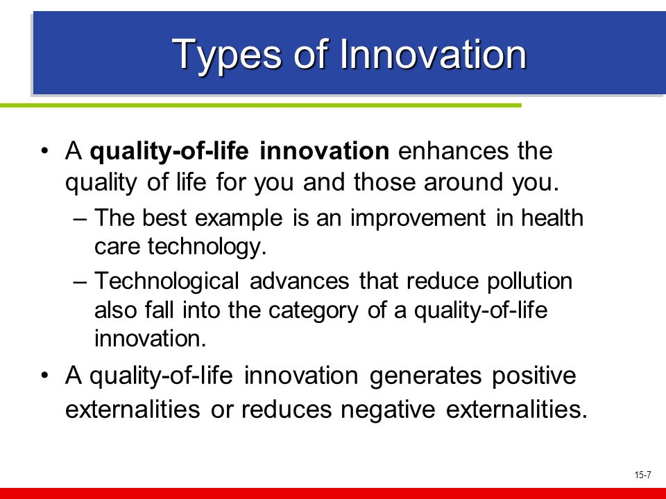 15-7 Types of Innovation A quality-of-life innovation enhances the quality of life for you and those around you.