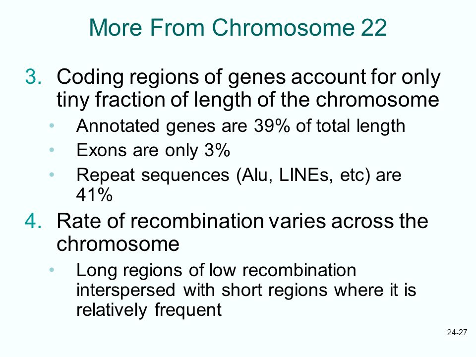 24-27 More From Chromosome 22 3.Coding regions of genes account for only tiny fraction of length of the chromosome Annotated genes are 39% of total le