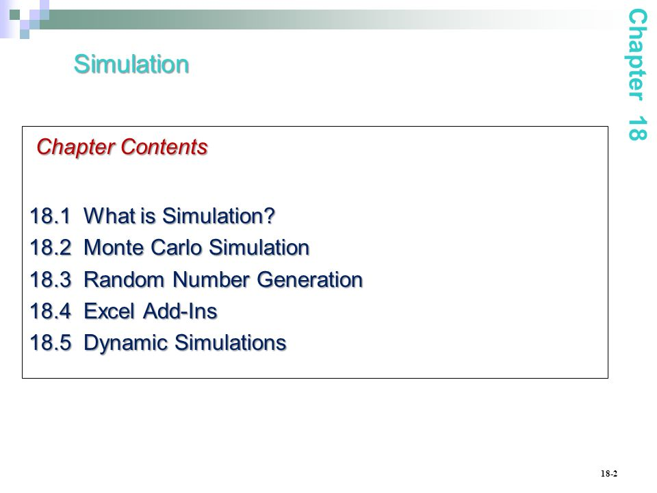 18-2 Simulation Chapter Contents 18.1 What is Simulation.
