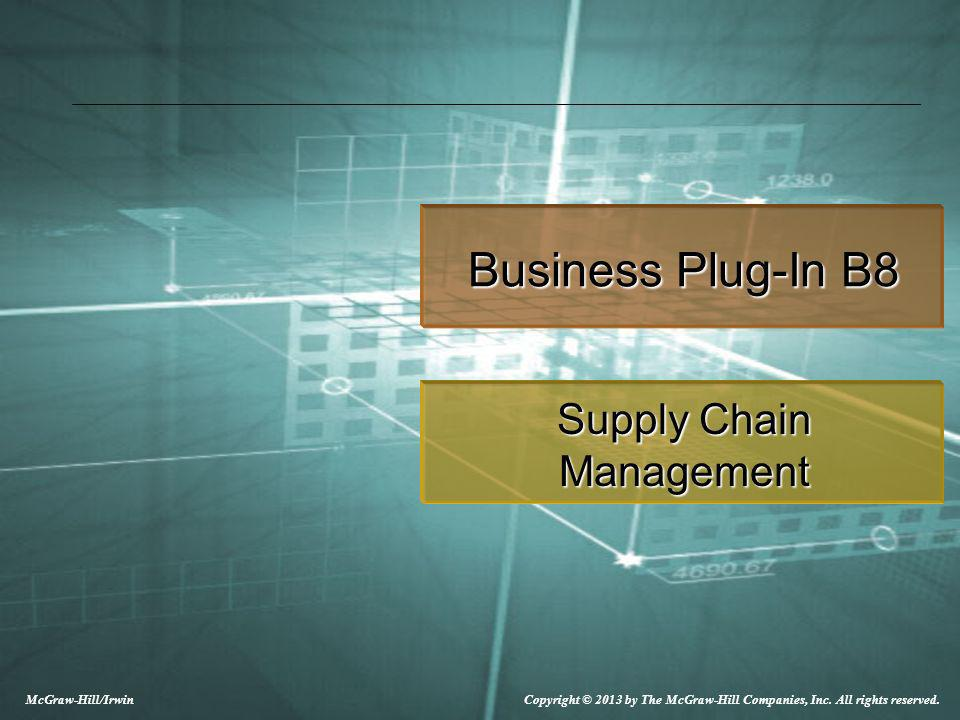 Copyright © 2013 by The McGraw-Hill Companies, Inc. All rights reserved. McGraw-Hill/Irwin Business Plug-In B8 Supply Chain Management