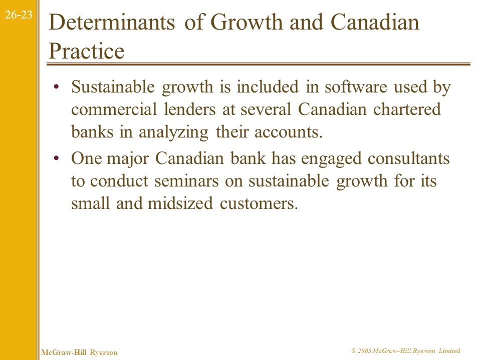26-22 McGraw-Hill Ryerson © 2003 McGraw–Hill Ryerson Limited Uses of the Sustainable Growth Rate A commercial lender would want to compare a potential