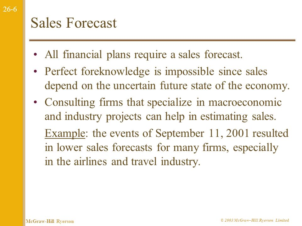 26-5 McGraw-Hill Ryerson © 2003 McGraw–Hill Ryerson Limited 26.2 A Financial Planning Model: The Ingredients 1.Sales forecast 2.Pro forma statements 3