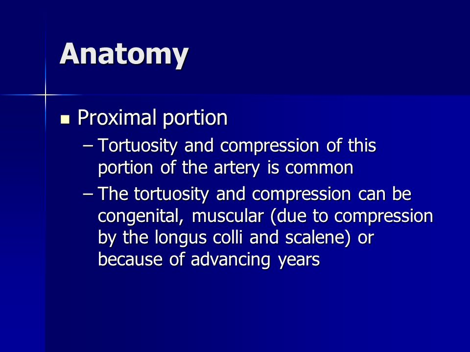 Anatomy Proximal portion Proximal portion –Tortuosity and compression of this portion of the artery is common –The tortuosity and compression can be c