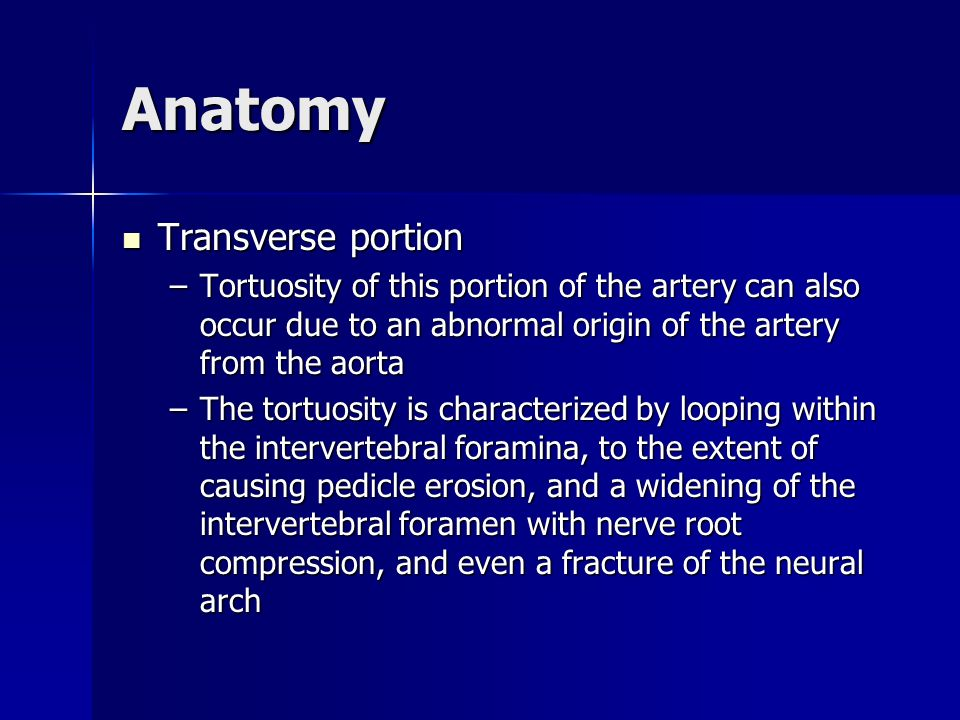 Anatomy Transverse portion Transverse portion –Tortuosity of this portion of the artery can also occur due to an abnormal origin of the artery from th