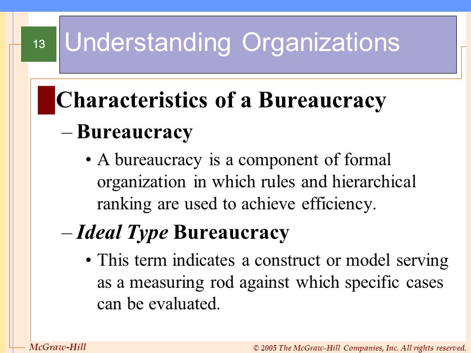 McGraw-Hill © 2005 The McGraw-Hill Companies, Inc. All rights reserved. 13 Understanding Organizations Characteristics of a Bureaucracy –Bureaucracy A