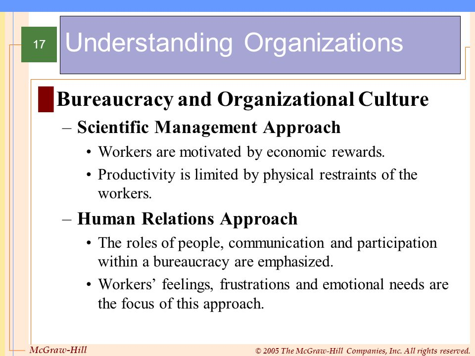 McGraw-Hill © 2005 The McGraw-Hill Companies, Inc. All rights reserved. 17 Understanding Organizations Bureaucracy and Organizational Culture –Scienti