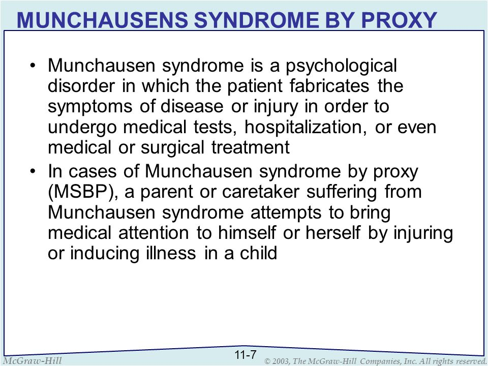 McGraw-Hill © 2003, The McGraw-Hill Companies, Inc. All rights reserved. MUNCHAUSENS SYNDROME BY PROXY Munchausen syndrome is a psychological disorder