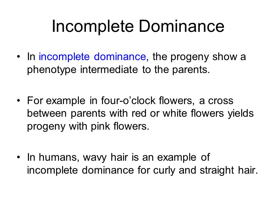 Incomplete Dominance In incomplete dominance, the progeny show a phenotype intermediate to the parents. For example in four-oclock flowers, a cross be