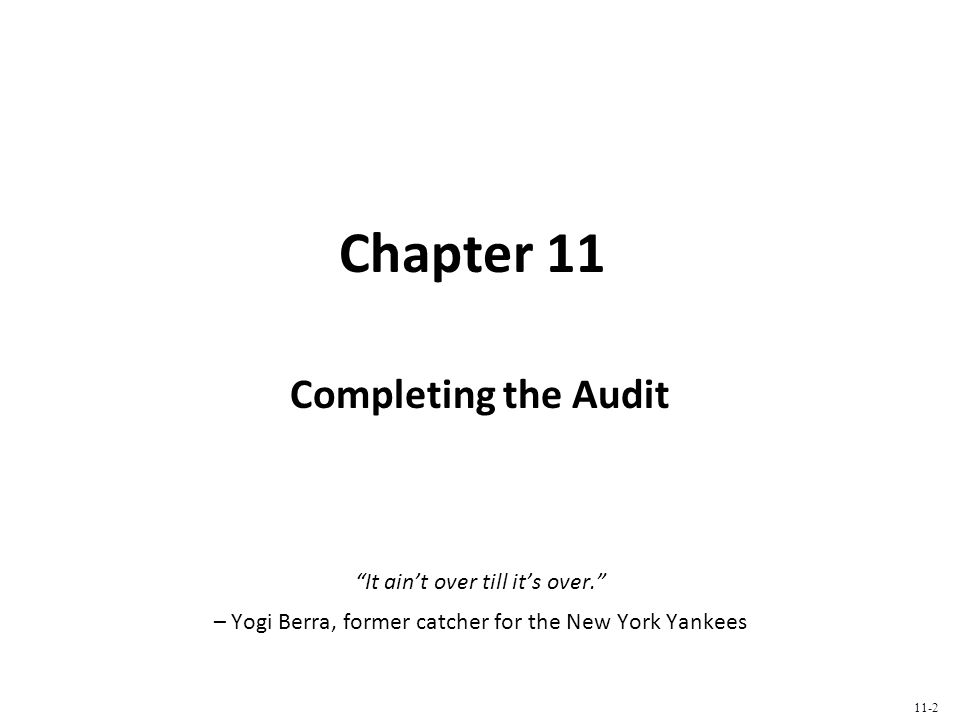 Chapter 11 Completing the Audit It aint over till its over.