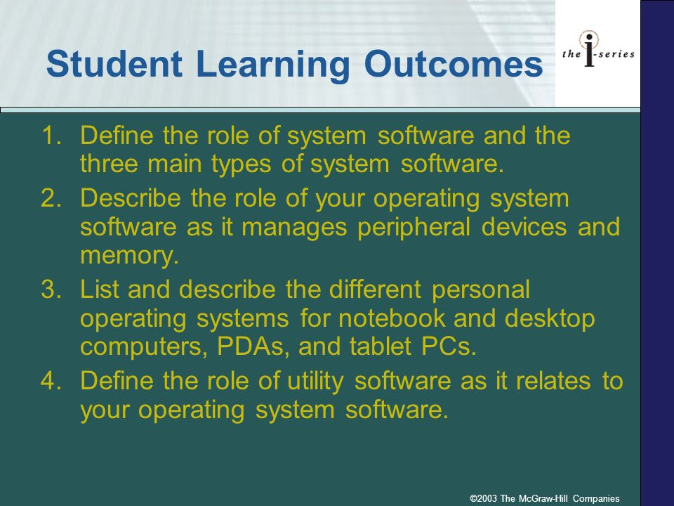 ©2003 The McGraw-Hill Companies Student Learning Outcomes 1.Define the role of system software and the three main types of system software. 2.Describe