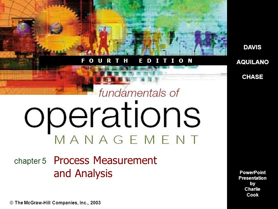 F O U R T H E D I T I O N Process Measurement and Analysis © The McGraw-Hill Companies, Inc., 2003 chapter 5 DAVIS AQUILANO CHASE PowerPoint Presentat
