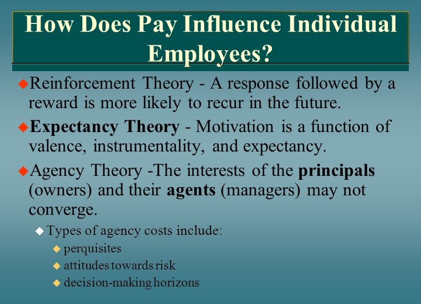 How Does Pay Influence Individual Employees? Reinforcement Theory - A response followed by a reward is more likely to recur in the future. Expectancy