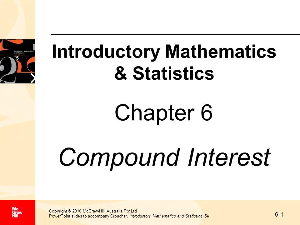 6-1 Copyright 2010 McGraw-Hill Australia Pty Ltd PowerPoint slides to accompany Croucher, Introductory Mathematics and Statistics, 5e Chapter 6 Compou