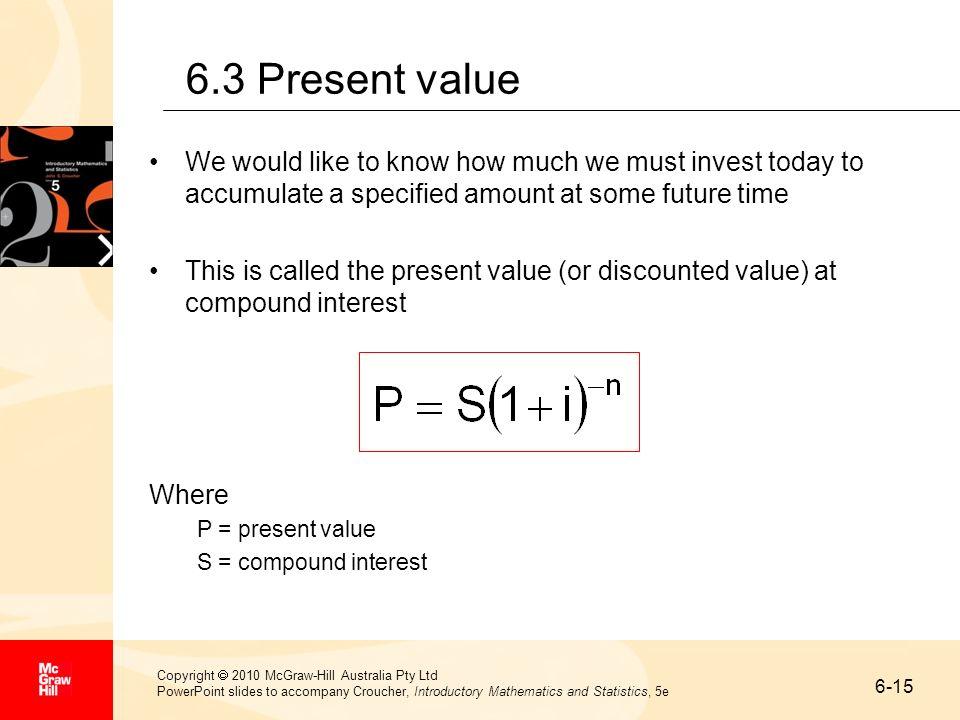 6-15 Copyright 2010 McGraw-Hill Australia Pty Ltd PowerPoint slides to accompany Croucher, Introductory Mathematics and Statistics, 5e 6.3 Present val