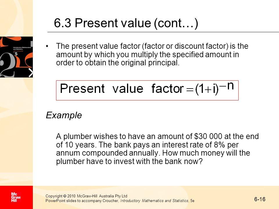 6-16 Copyright 2010 McGraw-Hill Australia Pty Ltd PowerPoint slides to accompany Croucher, Introductory Mathematics and Statistics, 5e 6.3 Present val