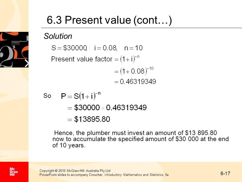 6-17 Copyright 2010 McGraw-Hill Australia Pty Ltd PowerPoint slides to accompany Croucher, Introductory Mathematics and Statistics, 5e 6.3 Present val