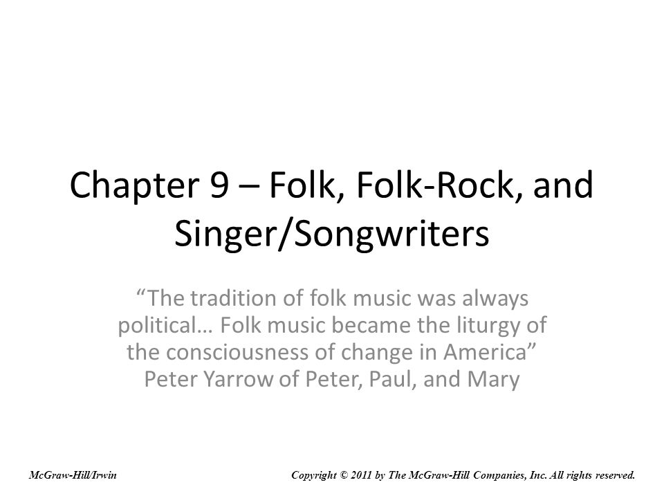 Folk Music Folk music traditionally takes liberal political positions – against racism and war College students in the sixties concerned about the Civil Rights movement and the Vietnam War related to statements made in folk songs Sense of equal rights for all races seen as fair U.S.
