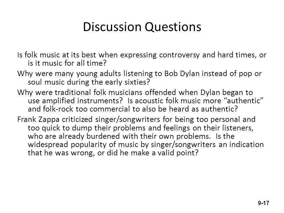 Discussion Questions Is folk music at its best when expressing controversy and hard times, or is it music for all time? Why were many young adults lis