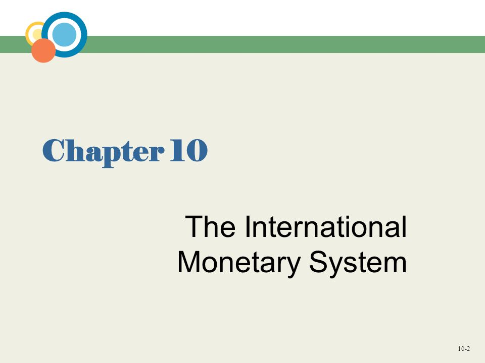 10-2 Chapter 10 The International Monetary System