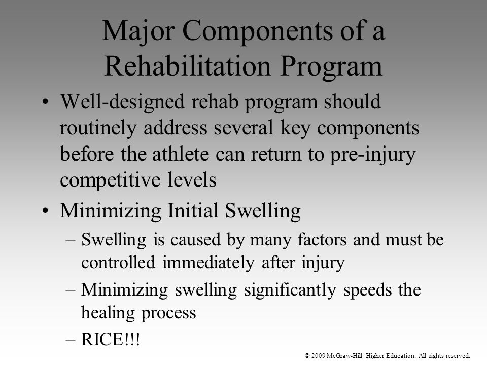 © 2009 McGraw-Hill Higher Education. All rights reserved. Major Components of a Rehabilitation Program Well-designed rehab program should routinely ad