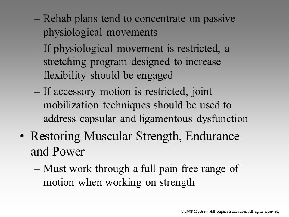 © 2009 McGraw-Hill Higher Education. All rights reserved. –Rehab plans tend to concentrate on passive physiological movements –If physiological moveme