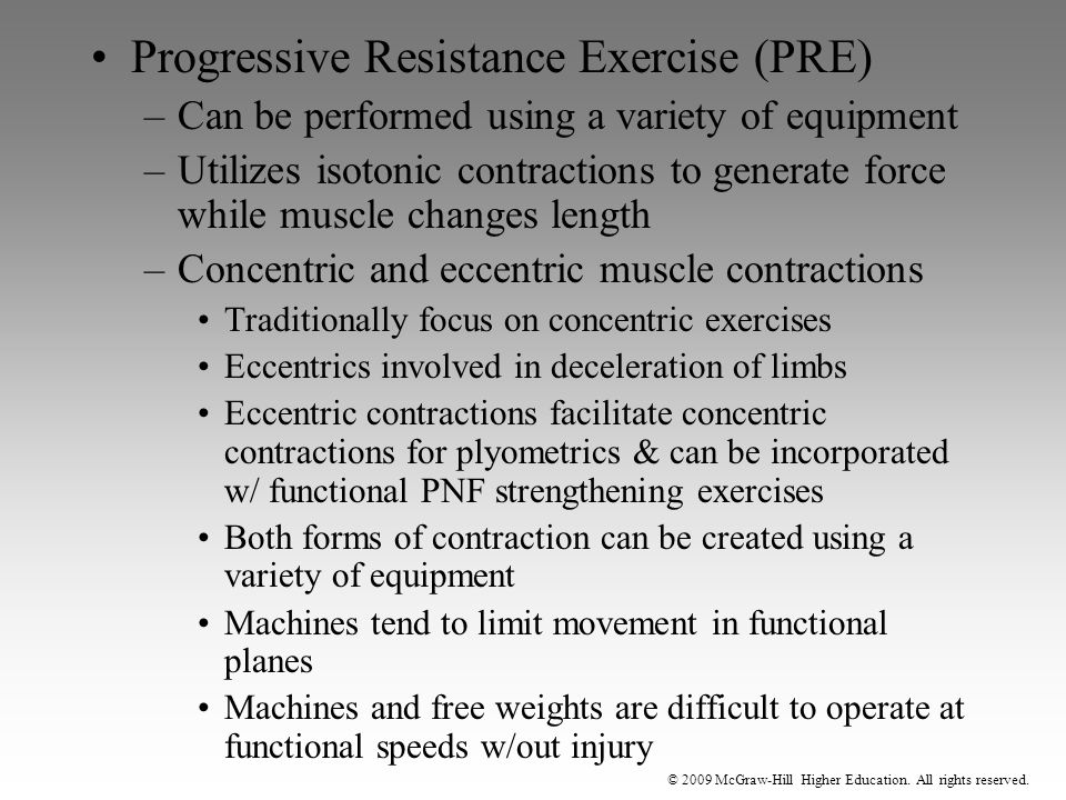 © 2009 McGraw-Hill Higher Education. All rights reserved. Progressive Resistance Exercise (PRE) –Can be performed using a variety of equipment –Utiliz