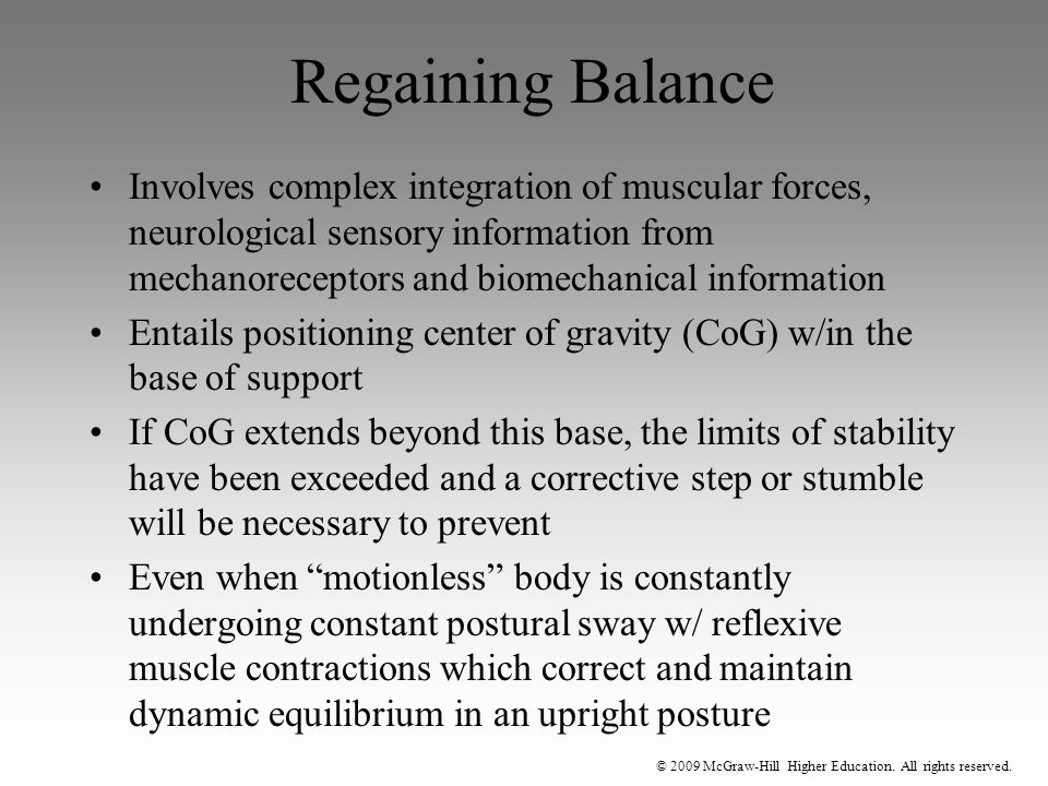 © 2009 McGraw-Hill Higher Education. All rights reserved. Regaining Balance Involves complex integration of muscular forces, neurological sensory info