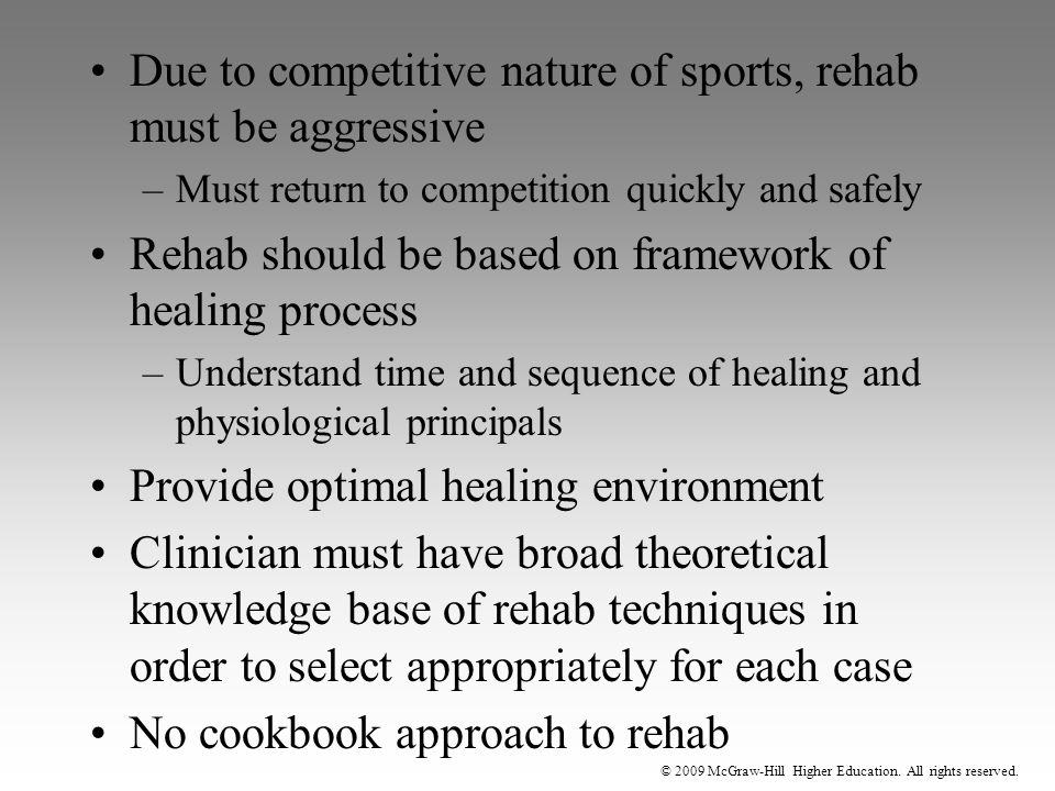 © 2009 McGraw-Hill Higher Education. All rights reserved. Due to competitive nature of sports, rehab must be aggressive –Must return to competition qu