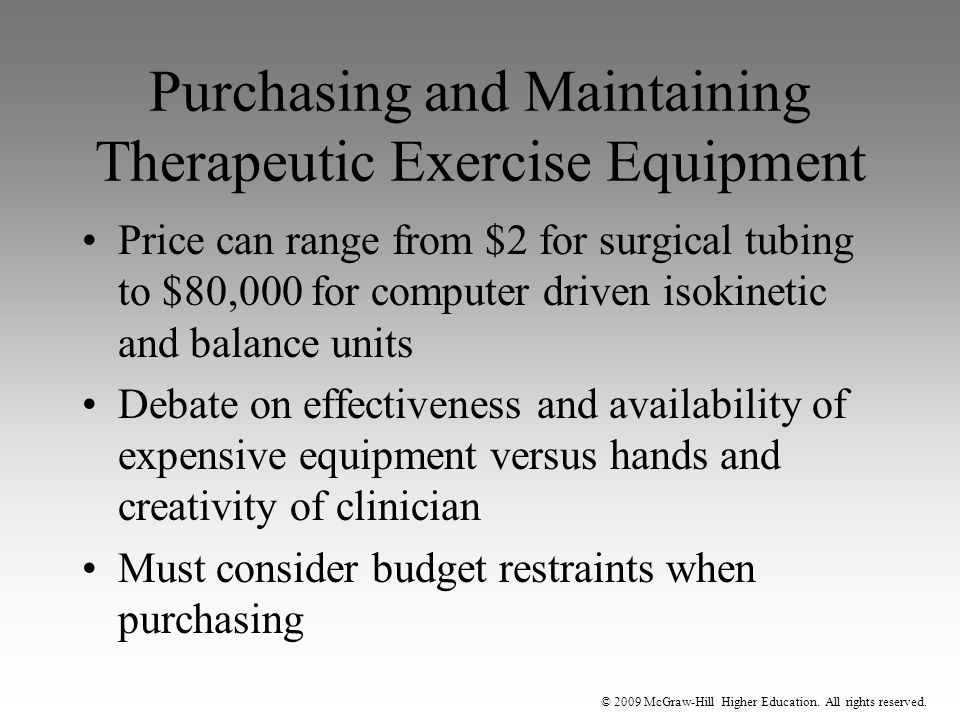 © 2009 McGraw-Hill Higher Education. All rights reserved. Purchasing and Maintaining Therapeutic Exercise Equipment Price can range from $2 for surgic