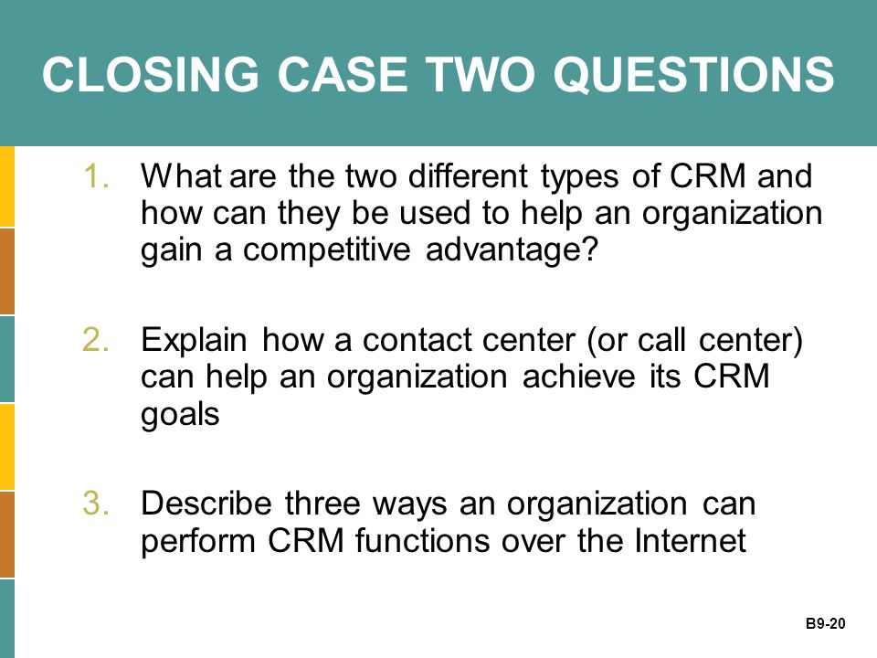 B9-20 CLOSING CASE TWO QUESTIONS 1.What are the two different types of CRM and how can they be used to help an organization gain a competitive advanta