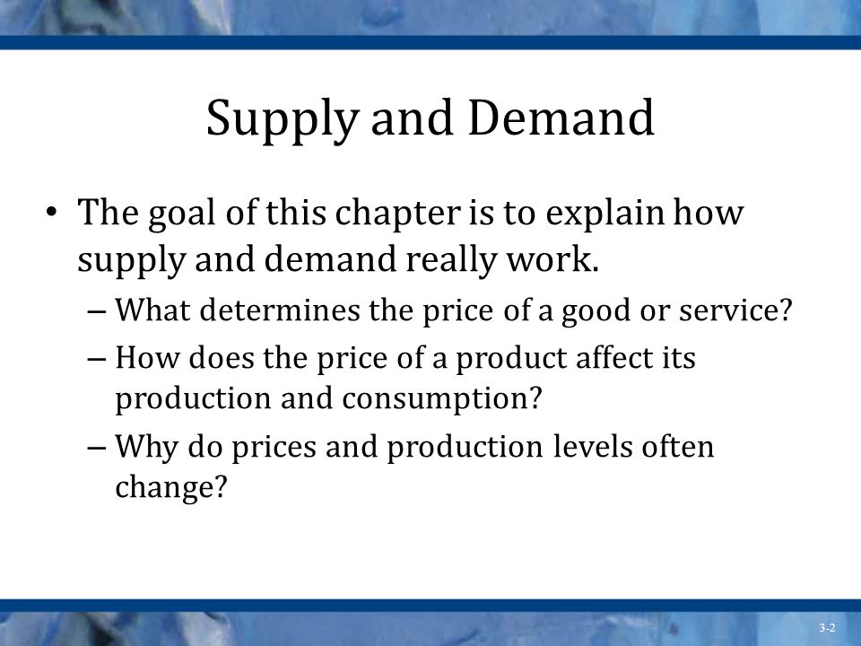 3-2 Supply and Demand The goal of this chapter is to explain how supply and demand really work.