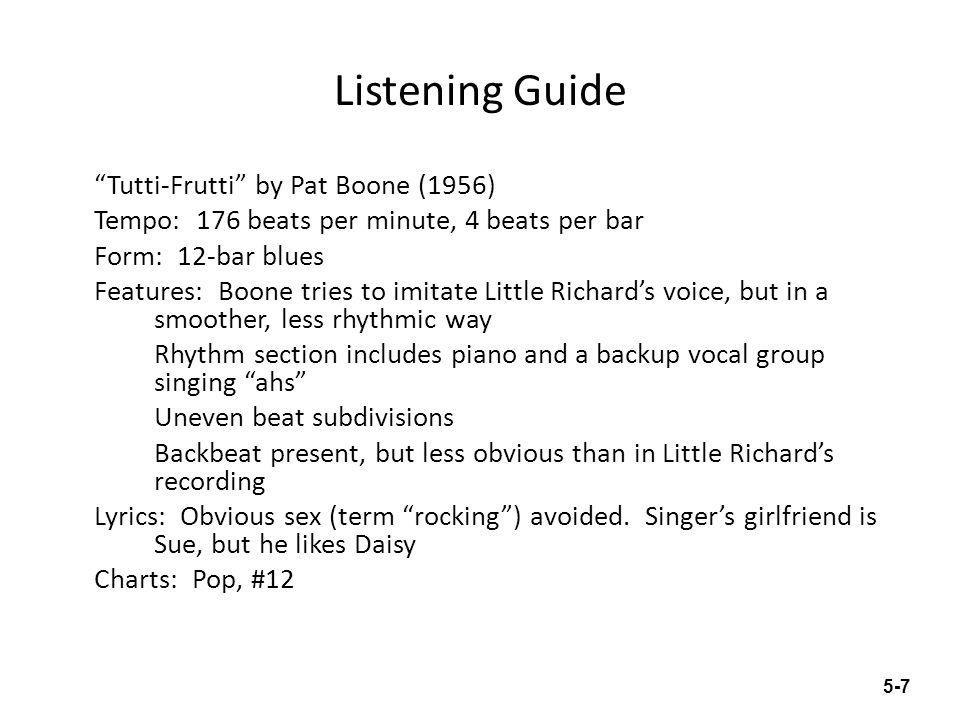 Listening Guide Tutti-Frutti by Pat Boone (1956) Tempo: 176 beats per minute, 4 beats per bar Form: 12-bar blues Features: Boone tries to imitate Litt