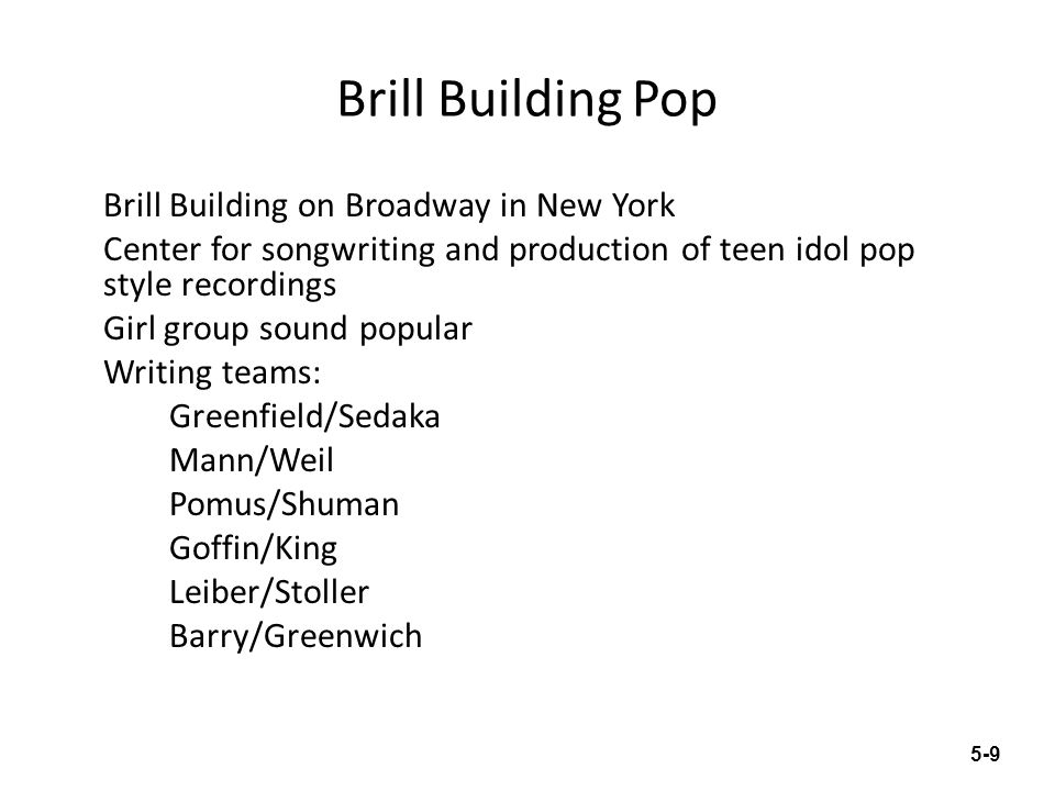 Brill Building Pop Brill Building on Broadway in New York Center for songwriting and production of teen idol pop style recordings Girl group sound pop