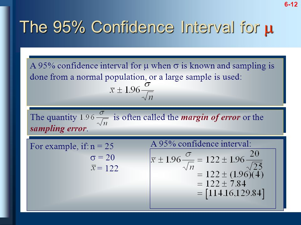 6-12 A 95% confidence interval for when is known and sampling is done from a normal population, or a large sample is used: The quantity is often calle