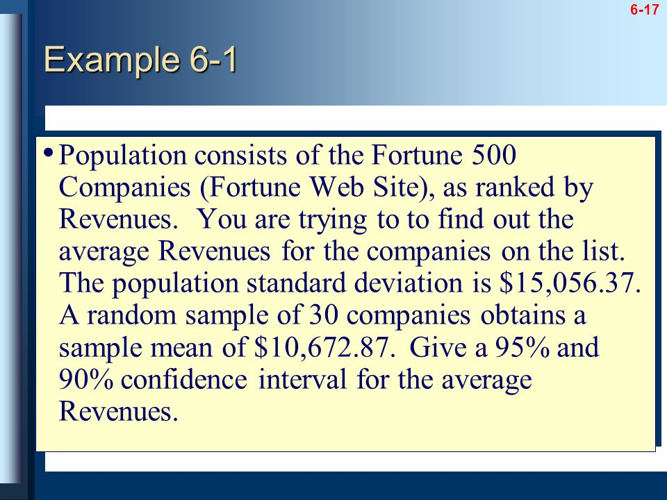 6-17 Population consists of the Fortune 500 Companies (Fortune Web Site), as ranked by Revenues. You are trying to to find out the average Revenues fo