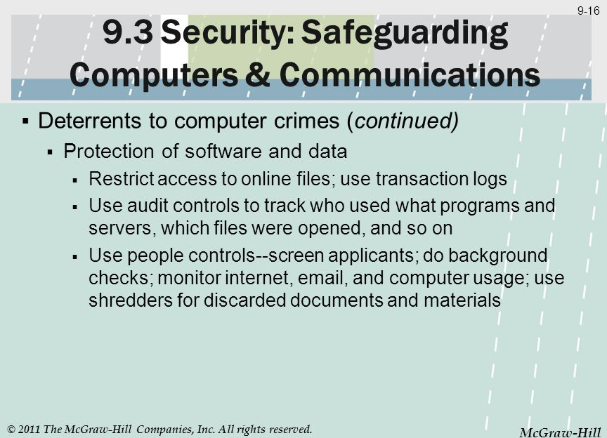 McGraw-Hill 9-16 McGraw-Hill 9.3 Security: Safeguarding Computers & Communications Deterrents to computer crimes (continued) Protection of software an