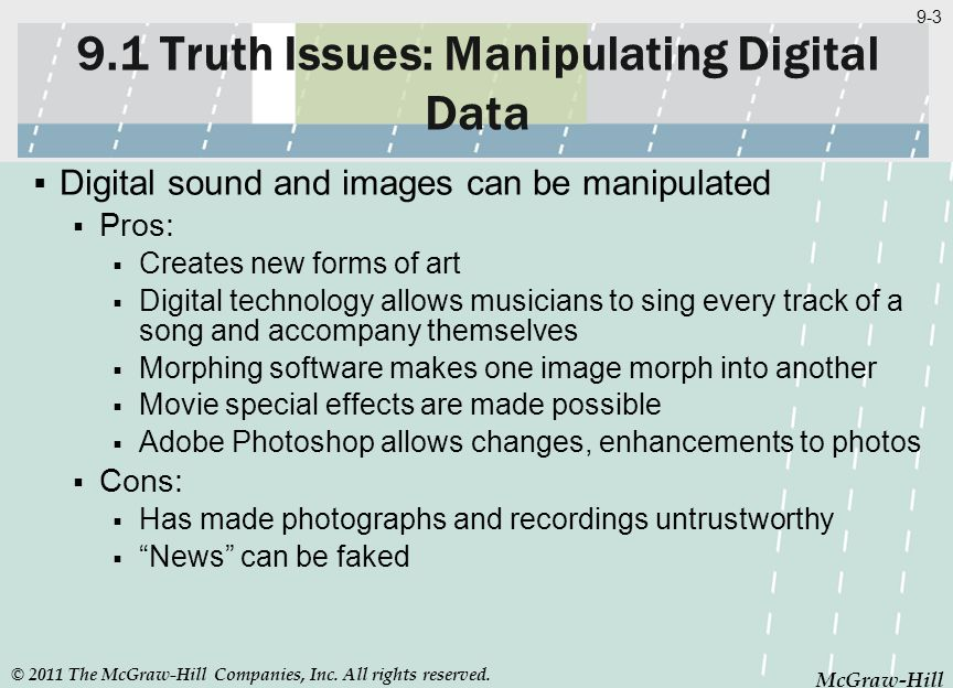 McGraw-Hill 9-3 McGraw-Hill 9.1 Truth Issues: Manipulating Digital Data Digital sound and images can be manipulated Pros: Creates new forms of art Dig