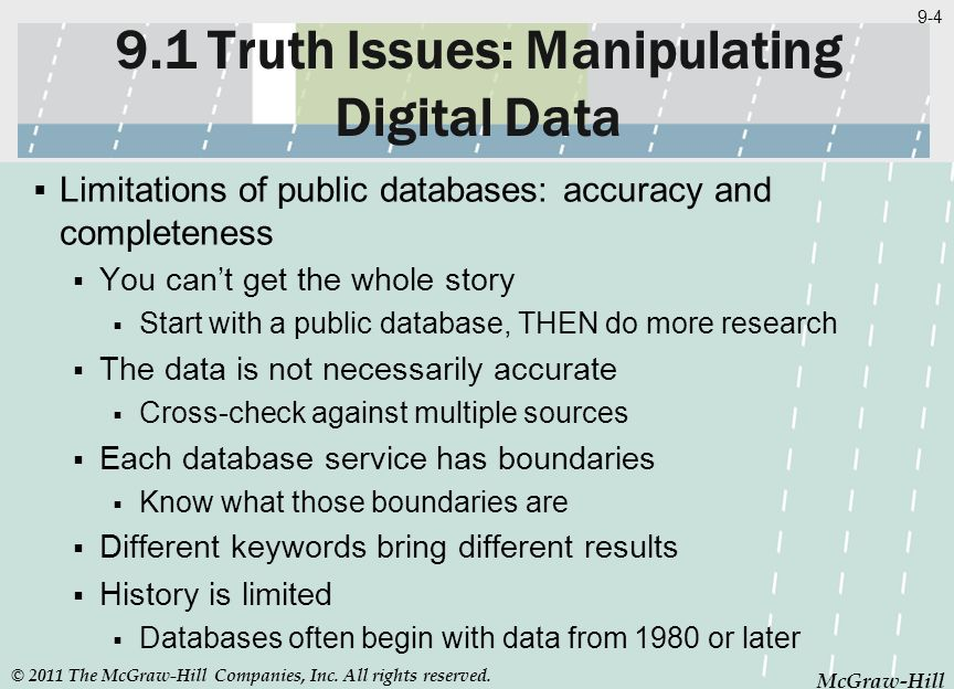 McGraw-Hill 9-4 McGraw-Hill 9.1 Truth Issues: Manipulating Digital Data Limitations of public databases: accuracy and completeness You cant get the wh