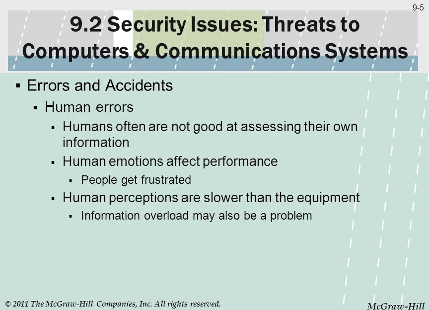 McGraw-Hill 9-5 McGraw-Hill 9.2 Security Issues: Threats to Computers & Communications Systems Errors and Accidents Human errors Humans often are not