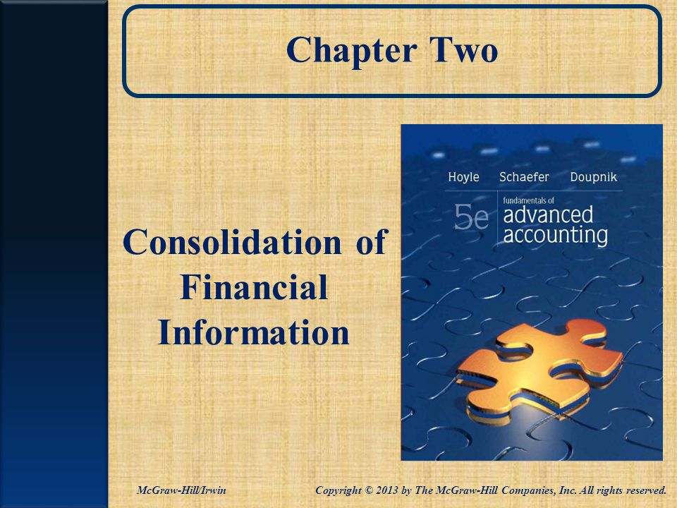 Chapter Two Consolidation of Financial Information McGraw-Hill/Irwin Copyright © 2013 by The McGraw-Hill Companies, Inc. All rights reserved.
