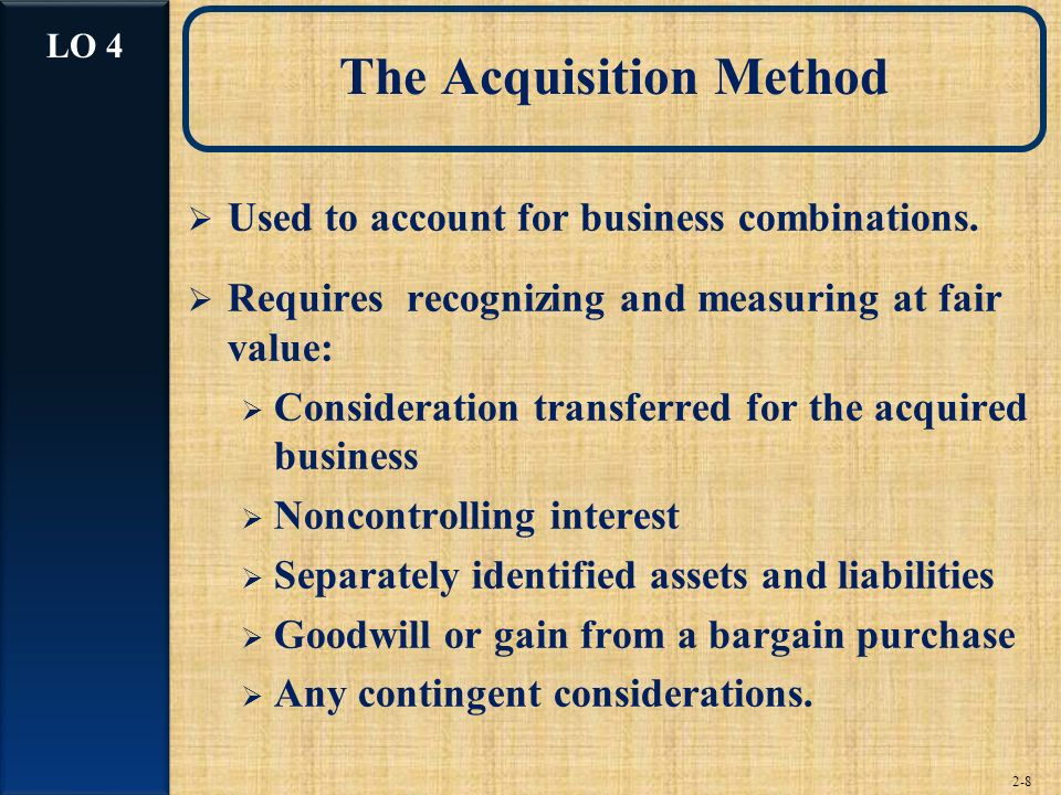 2-8 The Acquisition Method Used to account for business combinations.