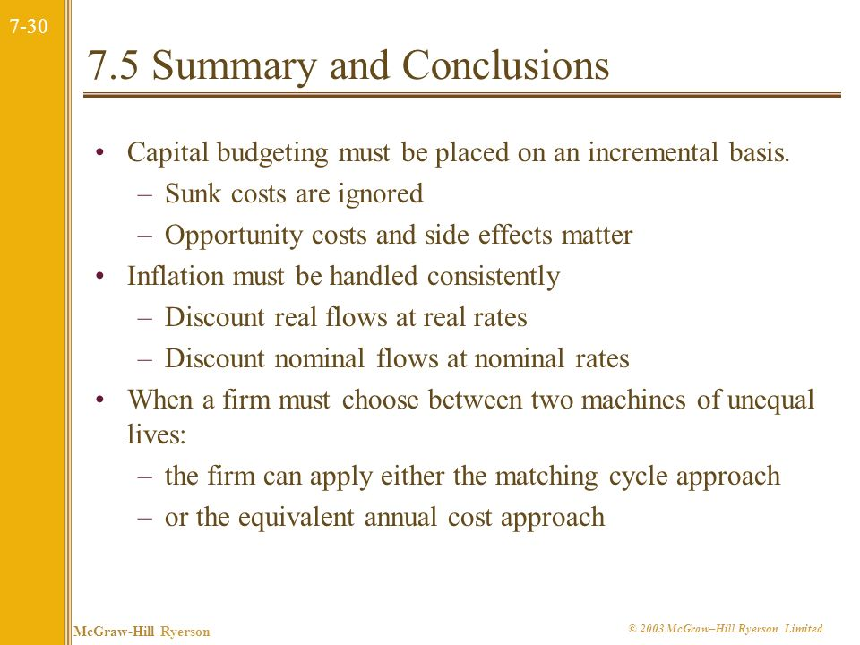 7-30 McGraw-Hill Ryerson © 2003 McGraw–Hill Ryerson Limited 7.5 Summary and Conclusions Capital budgeting must be placed on an incremental basis.
