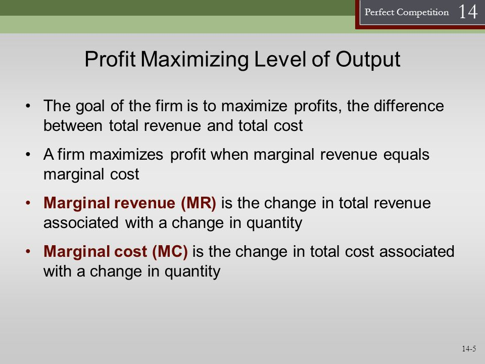 Perfect Competition 14 Profit Maximizing Level of Output Marginal revenue (MR) is the change in total revenue associated with a change in quantity A f
