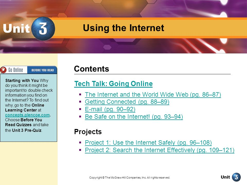 Unit Using the Internet Unit Tech Talk: Going Online The Internet and the World Wide Web (pg. 86–87) Getting Connected (pg. 88–89) E-mail (pg. 90–92)