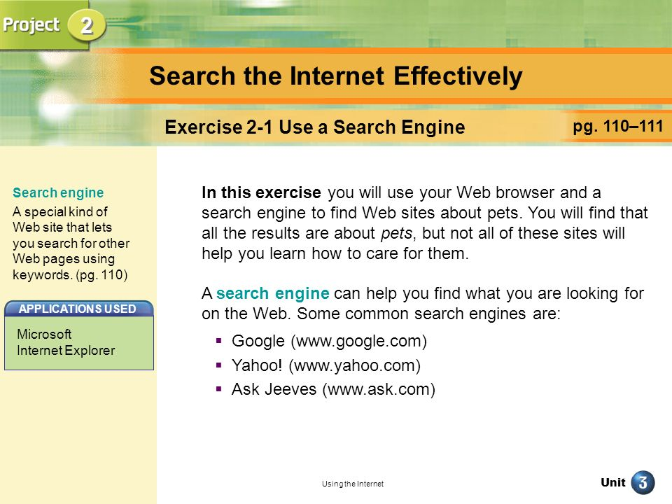 Unit Using the Internet Search the Internet Effectively pg. 110–111 Exercise 2-1 Use a Search Engine In this exercise you will use your Web browser an